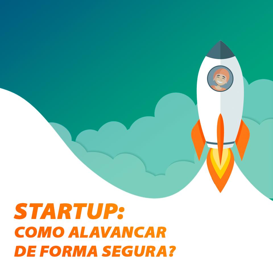 Qual A Forma De Acelerar E Alavancar Uma Startup Com Segurança?